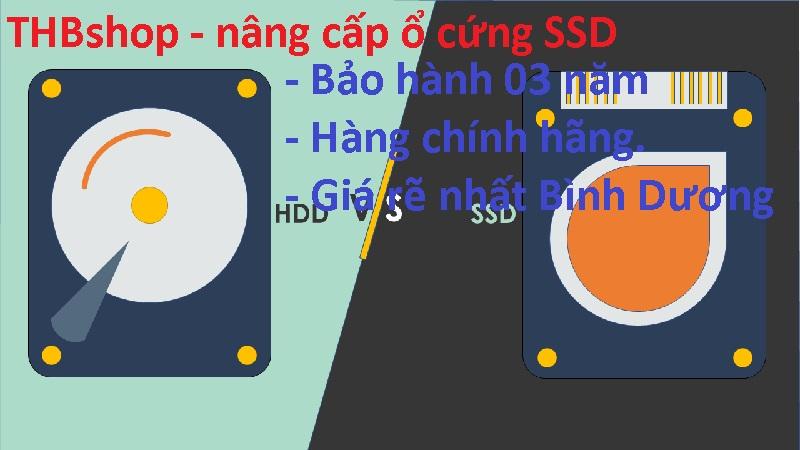Nâng cấp ổ cứng SSD giá rẽ tại Binh Dương